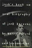 """Jack's Book: an Oral Biography of Jack Kerouac; Barry Gifford & Lawrence Lee.  Gives us an intimate look into the life and times of the """"King of the Beats"""" through the words of the close friends, lovers, artists, and drinking buddies who survived him."""
