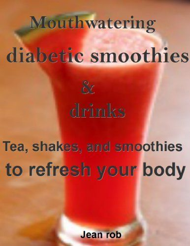 Mouthwatering diabetic smoothies and drinks: Tea, shakes, and smoothies to refresh your body by Jean rob, http://www.amazon.com/dp/B00DEA0Q7K/ref=cm_sw_r_pi_dp_FryVrb0EK1Y95
