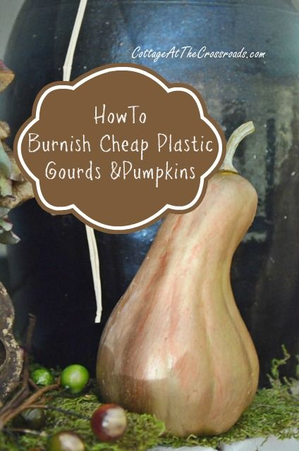 How to make cheap plastic gourds and pumpkins look like a million bucks!