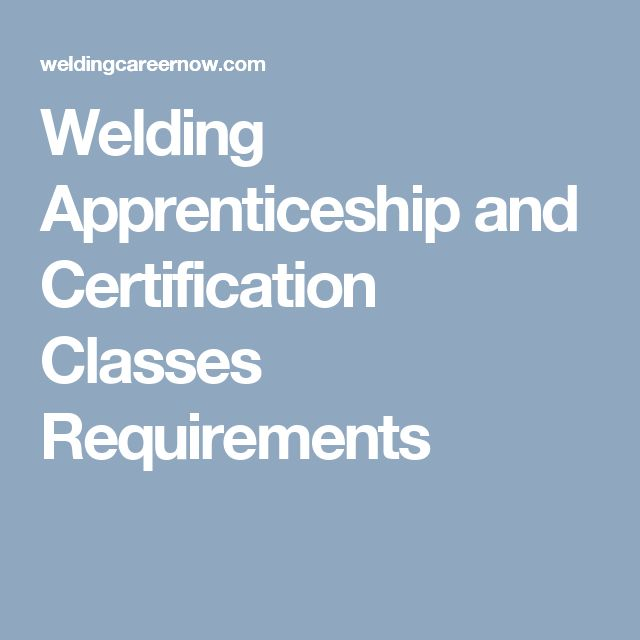 Welding Apprenticeship and Certification Classes Requirements