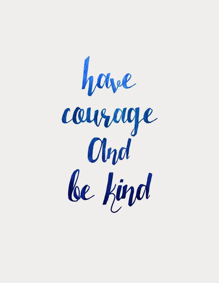 have courage and be kind: