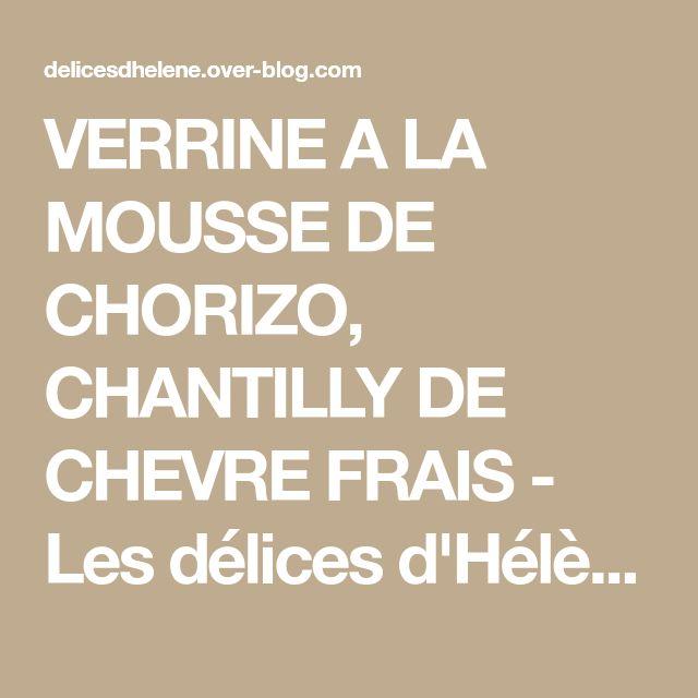 VERRINE A LA MOUSSE DE CHORIZO, CHANTILLY DE CHEVRE FRAIS - Les délices d'Hélène