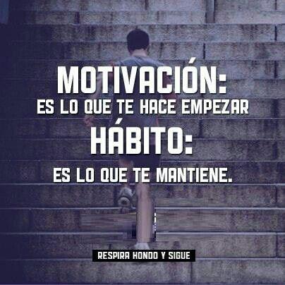 Motivación es lo que te hace empezar, hábito es lo que te mantiene                                                                                                                                                      Más