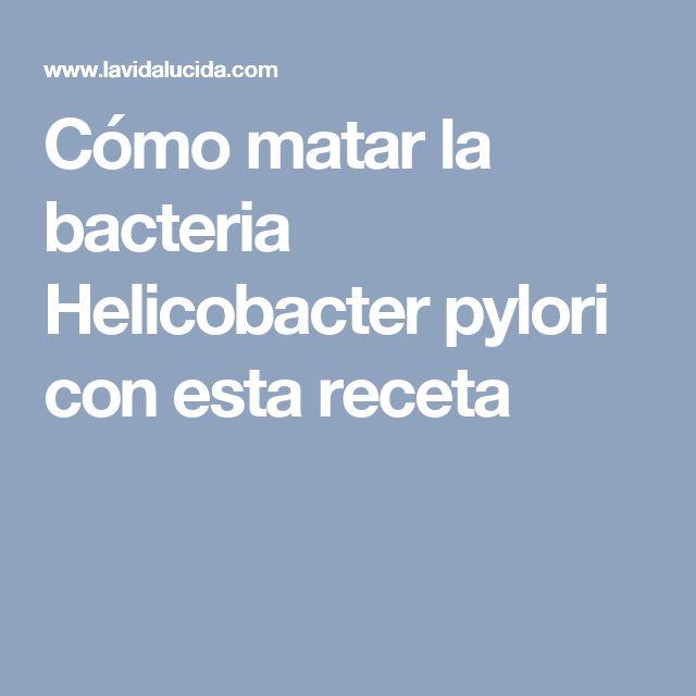 Cómo matar la bacteria Helicobacter pylori con esta receta