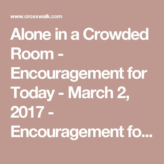 Alone in a Crowded Room - Encouragement for Today - March 2, 2017 - Encouragement for Today - Daily Devotional