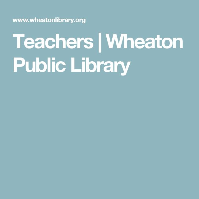 Teachers | Wheaton Public Library