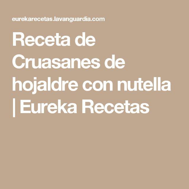 Receta de Cruasanes de hojaldre con nutella | Eureka Recetas