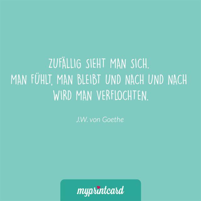 Zufällig sieht man sich, man fühlt, man bleibt und nach und nach wird man verflochten. - J. W. von Goethe   #zitate #hochzeit #liebesspruch #liebessprüche #liebe #ehe #heiraten #liebeszitat #zitatdestages