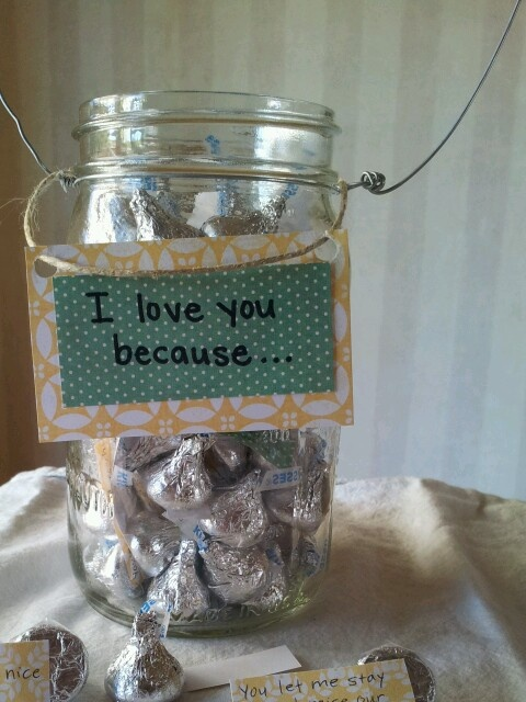 """""""I love you because..."""" Jar: put Hershey kisses in a jar and tape pieces of paper to the bottom of each kiss with a reason you love your husband!"""