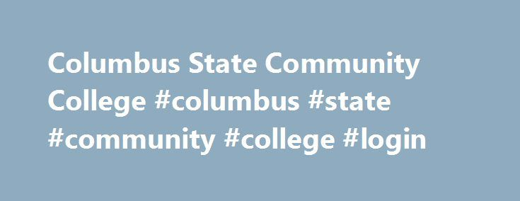 Columbus State Community College #columbus #state #community #college #login http://louisville.nef2.com/columbus-state-community-college-columbus-state-community-college-login/  # Columbus State Community College Health Information Management Health Information/Medical Records Administration/Administrator Clinical/Medical Laboratory Science and Allied Professions, OtherClinical/Medical Laboratory TechnicianDental Hygiene/HygienistDental Laboratory Technology/TechnicianEmergency Medical…