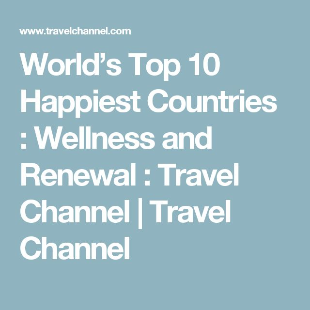 World's Top 10 Happiest Countries : Wellness and Renewal : Travel Channel | Travel Channel