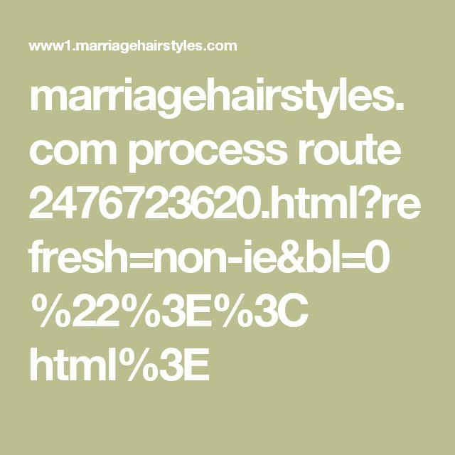marriagehairstyles.com process route 2476723620.html?refresh=non-ie&bl=0%22%3E%3C html%3E