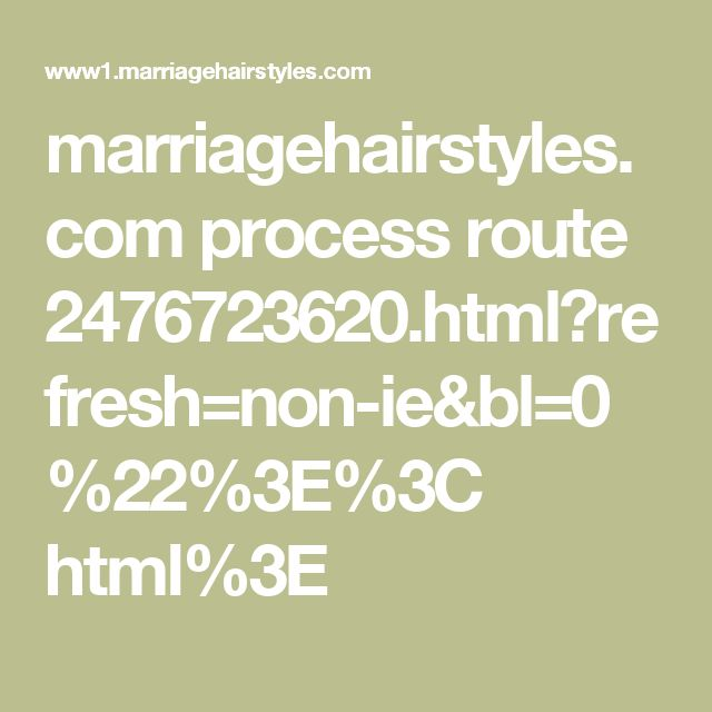 marriagehairstyles.com process route 2476723620.html?refresh=non-ie&bl=0%22%3E%3C html%3E