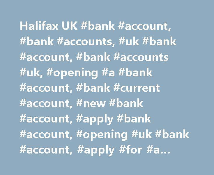 Halifax UK #bank #account, #bank #accounts, #uk #bank #account, #bank #accounts #uk, #opening #a #bank #account, #bank #current #account, #new #bank #account, #apply #bank #account, #opening #uk #bank #account, #apply #for #a #bank #account http://atlanta.remmont.com/halifax-uk-bank-account-bank-accounts-uk-bank-account-bank-accounts-uk-opening-a-bank-account-bank-current-account-new-bank-account-apply-bank-account-opening-uk-bank/  # BANK ACCOUNTS 75 TO SWITCH USING THE CURRENT ACCOUNT…