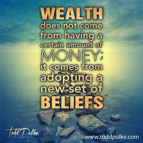 Wealth does not come from having a certain amount of money; it comes from adopting a new set of beliefs.