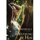 Dreaming of Him (Kindle Edition)By Wendy Ely