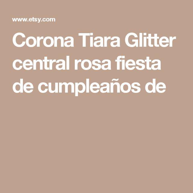 Corona Tiara Glitter central rosa fiesta de cumpleaños de