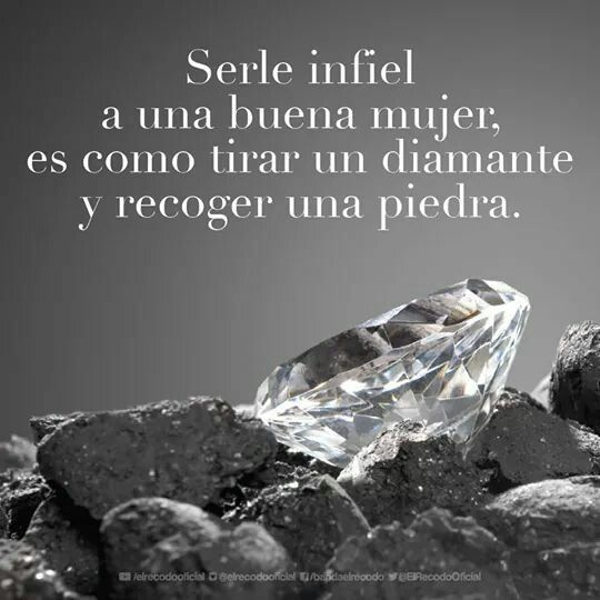 Serle infiel a una buena mujer, es como tirar un diamante y recoger una piedra.