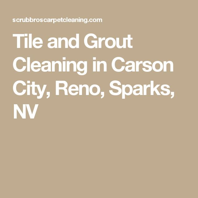 Tile and Grout Cleaning in Carson City, Reno, Sparks, NV