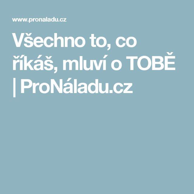 Všechno to, co říkáš, mluví o TOBĚ | ProNáladu.cz