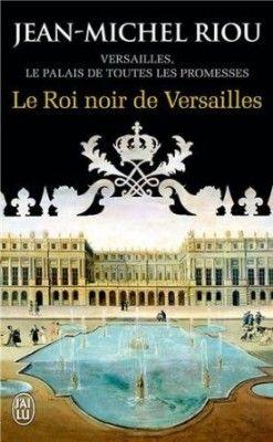 Découvrez Versailles, le palais de toutes les promesses, Tome 2 : Le Roi noir de Versailles (1668-1670), de Jean-Michel Riou sur Booknode, la communauté du livre