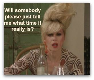 Daylight Savings Time...what the hell time is it right now anways? Love absolutely fabulous..and our dear Patsy..