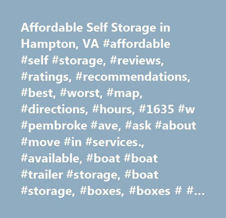 Affordable Self Storage in Hampton, VA #affordable #self #storage, #reviews, #ratings, #recommendations, #best, #worst, #map, #directions, #hours, #1635 #w #pembroke #ave, #ask #about #move #in #services., #available, #boat #boat #trailer #storage, #boat #storage, #boxes, #boxes # # #packing #supplies, #business, #industry # # #agriculture, #carpeted #storage, #ceilings, #ceiling-trucks, #clean, #clean #self-service #storage, #climate, #climate #c #ask #about #move #in #services., #climate…