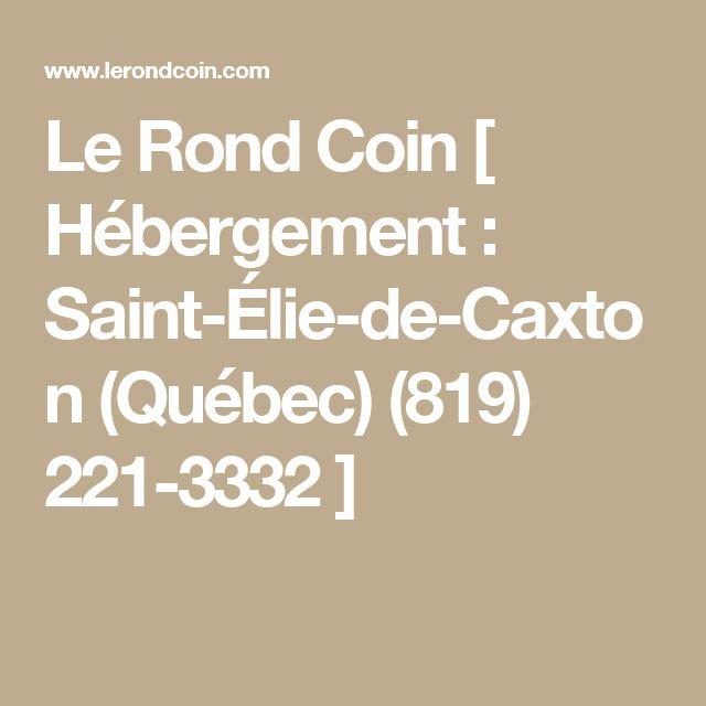 Le Rond Coin [ Hébergement : Saint-Élie-de-Caxton (Québec) (819) 221-3332 ]