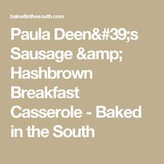 Paula Deen's Sausage & Hashbrown Breakfast Casserole - Baked in the South