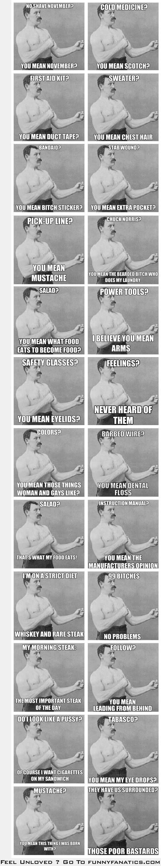 "Haaaa..love the last one/ Overly Manly Man/- favorite: ""Chuck Norris? You mean that bearded bitch that does my laundry?""  Ha!"