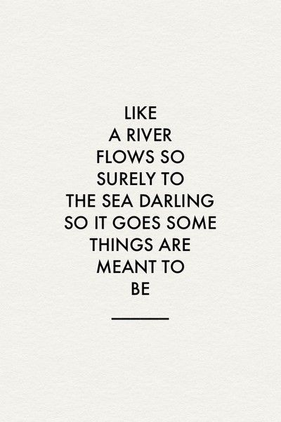 Like a river flows so surely to the sea darling so it goes some tthings are meant to be