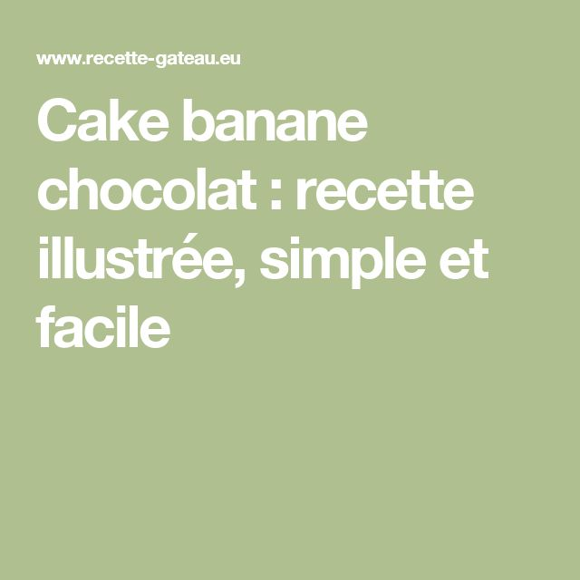 Cake banane chocolat : recette illustrée, simple et facile