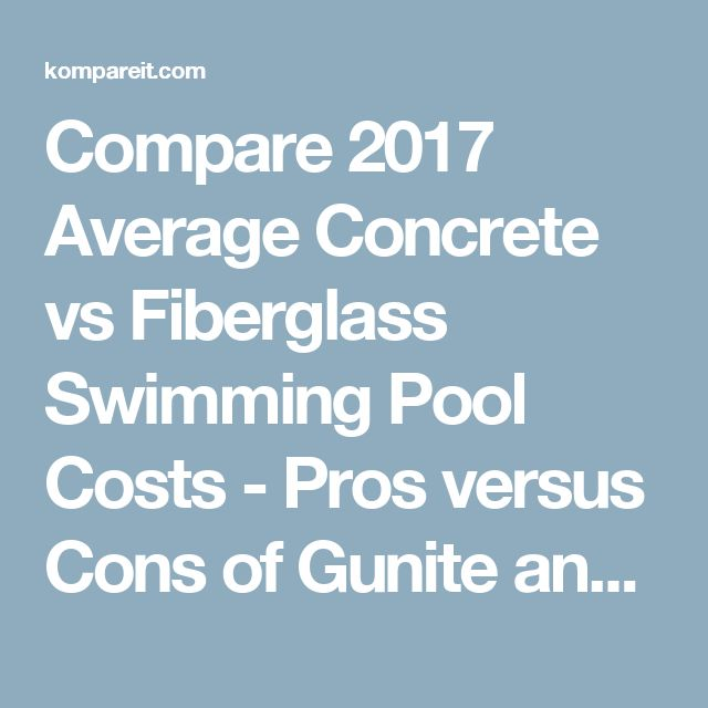 Compare 2017 Average Concrete vs Fiberglass Swimming Pool Costs - Pros versus Cons of Gunite and Fiberglass Pools - Price Comparison