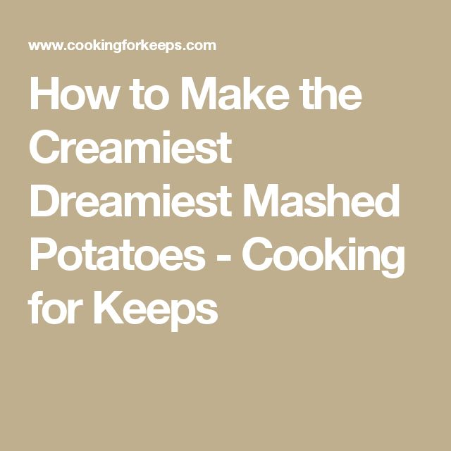How to Make the Creamiest Dreamiest Mashed Potatoes - Cooking for Keeps