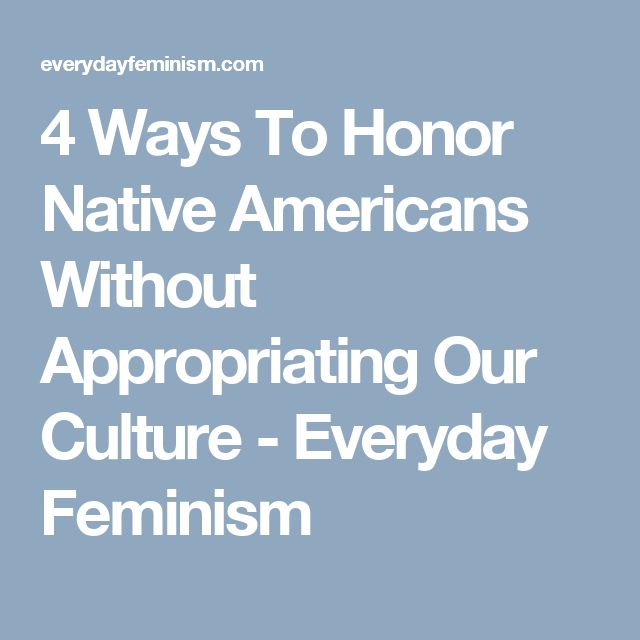 4 Ways To Honor Native Americans Without Appropriating Our Culture - Everyday Feminism