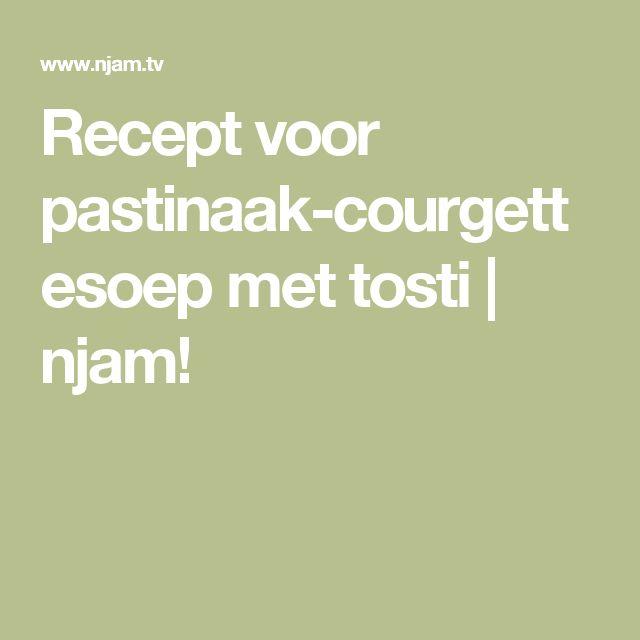 Recept voor pastinaak-courgettesoep met tosti   njam!