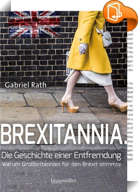 Brexitannia. Die Geschichte einer Entfremdung    :  Die Entscheidung Großbritanniens für den Austritt aus der EU in der Volksabstimmung am 23. Juni 2016 war der größte Einschnitt in der europäischen Geschichte seit dem Fall der Berliner Mauer 1989. Mit dem Brexit verabschiedet sich eines der größten und stärksten Länder Europas aus der Gemeinschaft. Der Prozess der immer weiter fortschreitenden Integration des Kontinents ist gestoppt, und es wird sich erst weisen, ob damit in den verbl...
