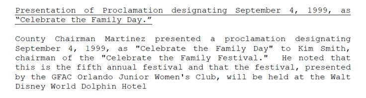 Celebrate the Family Day proclamation. A proud moment. The fifth and final year of this annual event, volunteer Kym Smith took the helm and did a great job.  Then Orange Cty FL chr, Mel Martinez proclaimed it CtF day. He later went on to serve on George W Bush's cabinet as head of HUD. While I was chairman we also had participation and support by then Gov Lawton Chiles plus several other prominent community leaders in Florida.