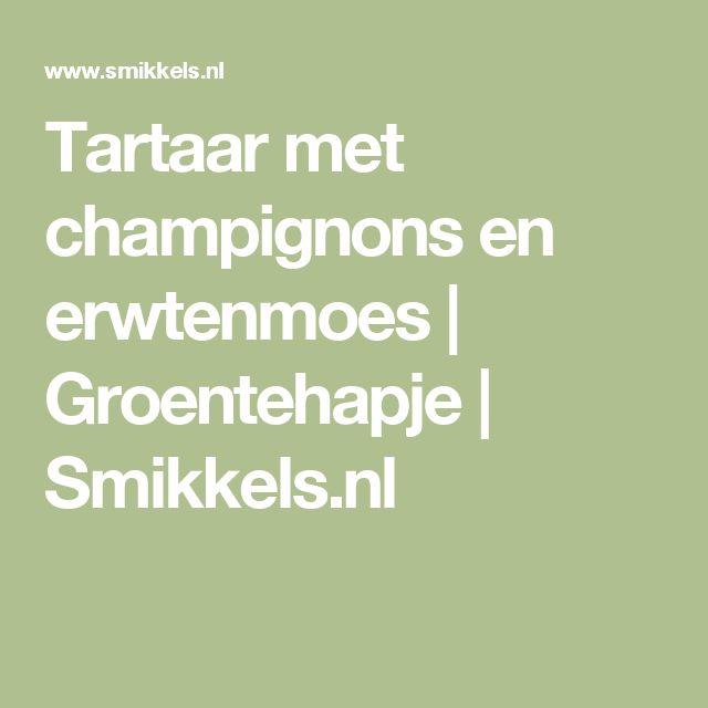 Tartaar met champignons en erwtenmoes | Groentehapje | Smikkels.nl