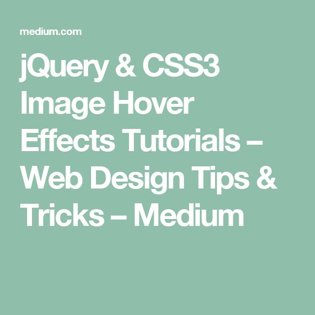 jQuery & CSS3 Image Hover Effects Tutorials – Web Design Tips & Tricks – Medium