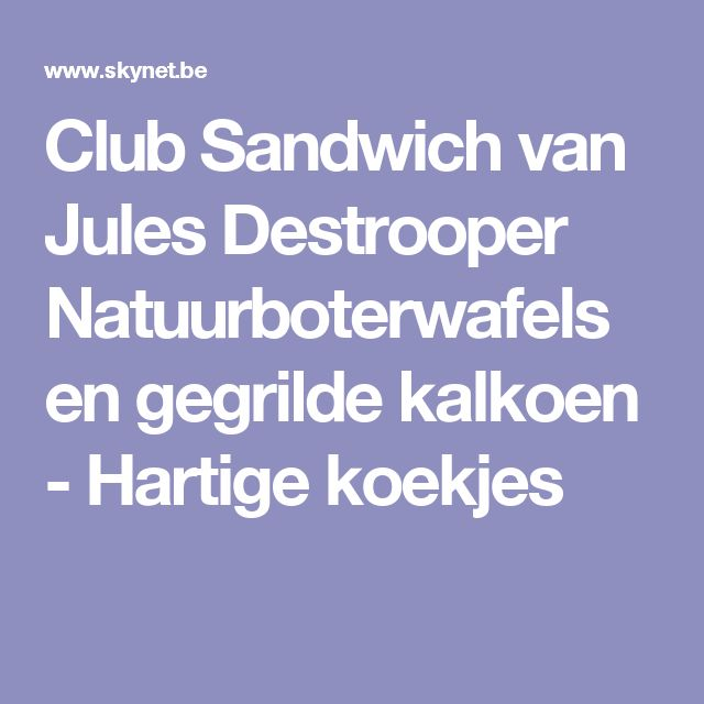 Club Sandwich van Jules Destrooper Natuurboterwafels en gegrilde kalkoen - Hartige koekjes