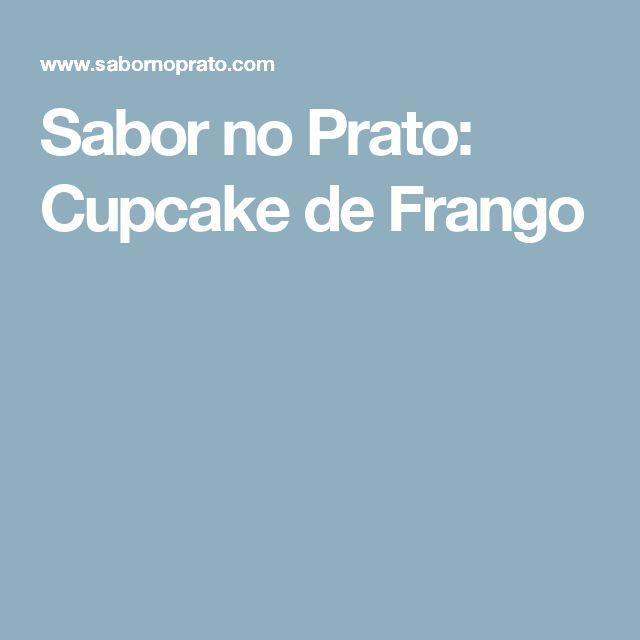 Sabor no Prato: Cupcake de Frango