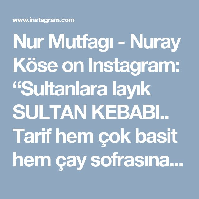 """Nur Mutfagı - Nuray Köse on Instagram: """"Sultanlara layık SULTAN KEBABI.. Tarif hem çok basit hem çay sofrasına hem de akşam yemeğine yakışır bir lezzet..Ramazanda mutlaka misafirlerinize yapmanızı tavsiye ederim. TARİF(6 kişilik) 1 Buçuk yufka 3 patlıcan 2 orta boy patates Yarım kilo kuş başı doğranmış tavuk göğsü 1 adet soğan Pul biber @buyukbaharatci Karabiber @buyukbaharatci Tuz Üzeri için başamel sos 2 bardak süt 2 yemek kaşığı un 2 yemek kaşığı tereyağ ve tuz 1 bardak kaşar rendesi…"""