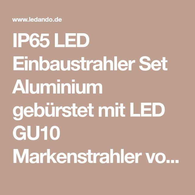 IP65 LED Einbaustrahler Set Aluminium gebürstet mit LED GU10 Markenstrahler von LEDANDO - 5W DIMMBAR