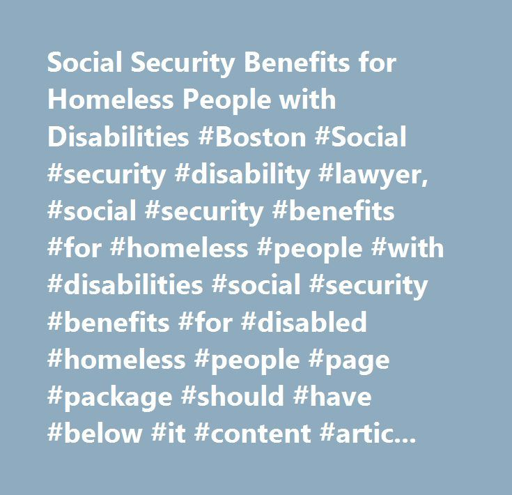 Social Security Benefits for Homeless People with Disabilities #Boston #Social #security #disability #lawyer, #social #security #benefits #for #homeless #people #with #disabilities #social #security #benefits #for #disabled #homeless #people #page #package #should #have #below #it #content #article #language #box #article #box #for #helpful #links #disability #disability #social #security #disabled #homeless…