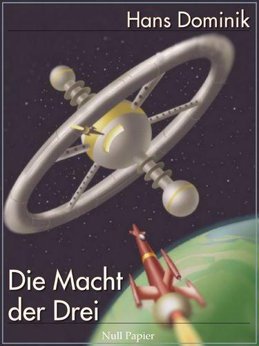 Hans Dominik: Hans Dominik - Die Macht der Drei