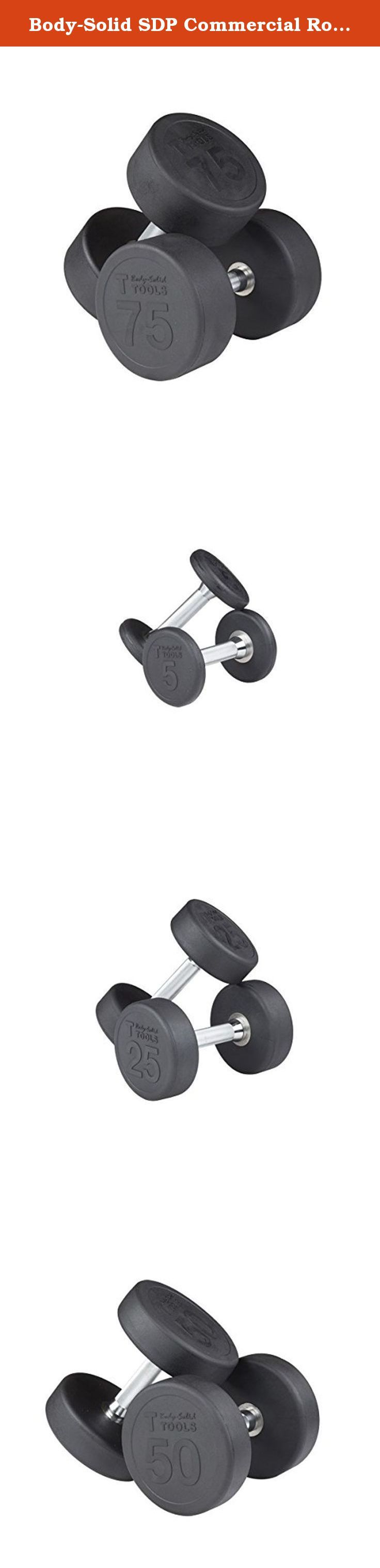 Body-Solid SDP Commercial Round Head Rubber Dumbbell Set - 5-75 lbs (15 pairs) - For Clubs and Home Gyms. SDP Series 5-75 lb. Commercial Round Head Rubber Dumbbell Set from Body-Solid (SDPS1200) - Body-Solid's rubber round dumbbells (SDP) are an ideal fit for any residential, vertical market, or commercial application, including home gyms, garage gyms, personal training studios, hotel and resort fitness centers, commercial gyms, and sports performance training centers. The machined solid...