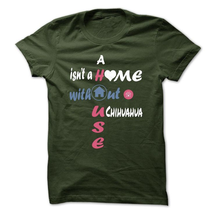 House - ChihuahuaLimited Edition A house is not a home without a Chihuahua!!! shirt is a must-have for your collection. NOT SOLD IN STORES.A house is not a home without a Chihuahua