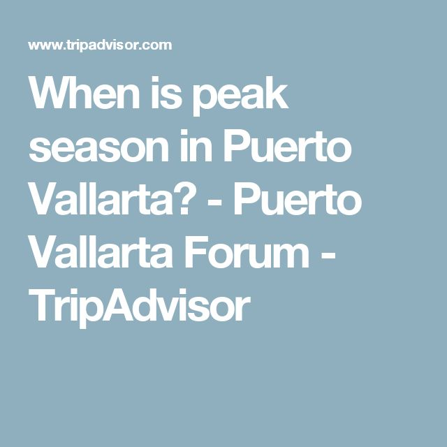 When is peak season in Puerto Vallarta? - Puerto Vallarta Forum - TripAdvisor