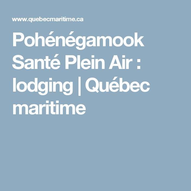 Pohénégamook Santé Plein Air : lodging | Québec maritime